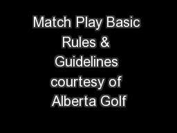 Match Play Basic Rules & Guidelines courtesy of Alberta Golf