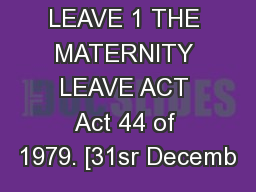 MATERNITY LEAVE 1 THE MATERNITY LEAVE ACT Act 44 of 1979. [31sr Decemb