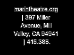 marintheatre.org | 397 Miller Avenue, Mill Valley, CA 94941 | 415.388.