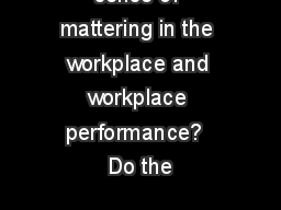 sense of mattering in the workplace and workplace performance?  Do the