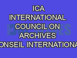 ICA INTERNATIONAL COUNCIL ON ARCHIVES CONSEIL INTERNATIONAL