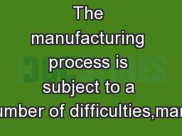 The manufacturing process is subject to a number of difficulties,many PDF document - DocSlides