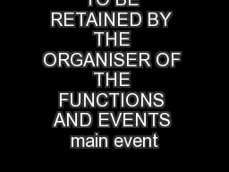 TO BE RETAINED BY THE ORGANISER OF THE FUNCTIONS AND EVENTS main event