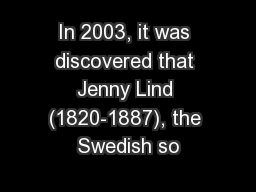 In 2003, it was discovered that Jenny Lind (1820-1887), the Swedish so PDF document - DocSlides