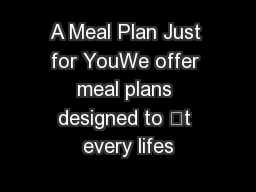 A Meal Plan Just for YouWe offer meal plans designed to t every lifes PDF document - DocSlides
