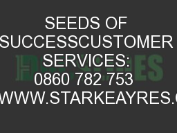 SEEDS OF SUCCESSCUSTOMER SERVICES: 0860 782 753    WWW.STARKEAYRES.CO PDF document - DocSlides