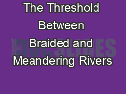 The Threshold Between Braided and Meandering Rivers PowerPoint PPT Presentation