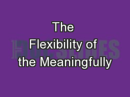 The Flexibility of the Meaningfully