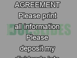 DIRECT DIVIDEND DEPOSIT AUTHORIZATION AGREEMENT Please print all information Please deposit my dividends into the deposit accoun t as indicated below