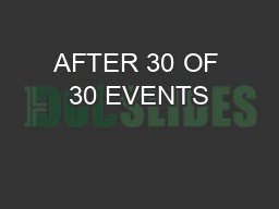 AFTER 30 OF 30 EVENTS PDF document - DocSlides