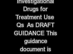 Guidance for Industry Expanded Access to Investigational Drugs for Treatment Use  Qs  As DRAFT GUIDANCE This guidance document is being di stributed for comment purposes only