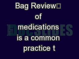 "The ""Brown Bag Review"" of medications is a common practice t PDF document - DocSlides"