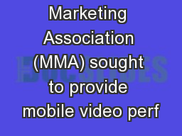 Mobile Marketing Association (MMA) sought to provide mobile video perf