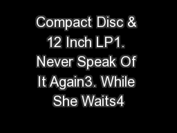 Compact Disc & 12 Inch LP1. Never Speak Of It Again3. While She Waits4