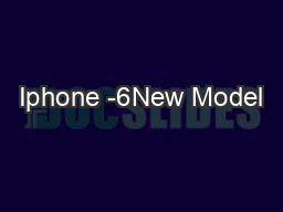 Iphone -6New Model PowerPoint Presentation, PPT - DocSlides