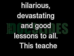 poignant, hilarious, devastating and good lessons to all.  This teache PDF document - DocSlides