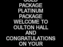 OUR BIG DAY IKE NO OTHER GOLD PACKAGE PLATINUM PACKAGE WELCOME TO OULTON HALL AND CONGRATULATIONS ON YOUR FORTHCOMING WEDDING
