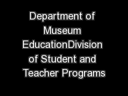 Department of Museum EducationDivision of Student and Teacher Programs PDF document - DocSlides