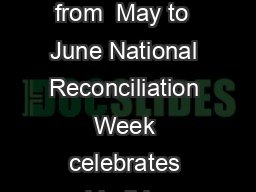 National Reconciliation Week Lets walk the talk  May   June        Each year from  May to  June National Reconciliation Week celebrates and builds on the respectful relationships shared by Aboriginal