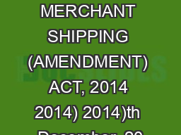 THE MERCHANT SHIPPING (AMENDMENT) ACT, 2014 2014) 2014)th December, 20