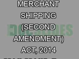 THE MERCHANT SHIPPING (SECOND AMENDMENT) ACT, 2014 2014) 2014)th Decem PDF document - DocSlides