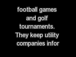 football games and golf tournaments. They keep utility companies infor