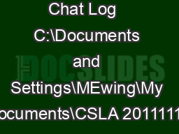Chat Log   C:\Documents and Settings\MEwing\My Documents\CSLA 20111118