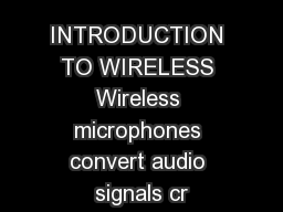 INTRODUCTION TO WIRELESS Wireless microphones convert audio signals cr