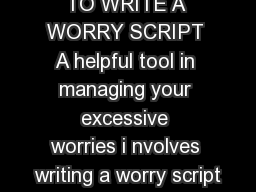 AnxietyBC HOW TO WRITE A WORRY SCRIPT A helpful tool in managing your excessive worries i nvolves writing a worry script