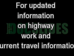 For updated information on highway work and current travel information