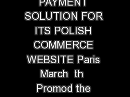 Press release Paris March  th  PROMOD HAS CHOSEN HIPAY ONLINE PAYMENT SOLUTION FOR ITS POLISH COMMERCE WEBSITE Paris March  th  Promod the affordable female fashion brand has chosen HiPay  the paymen