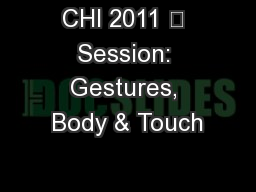 CHI 2011 • Session: Gestures, Body & Touch