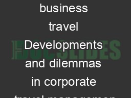 Managing business travel Developments and dilemmas in corporate travel managemen