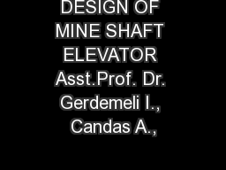 DESIGN OF MINE SHAFT ELEVATOR Asst.Prof. Dr. Gerdemeli I., Candas A.,