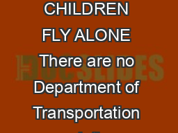 US Department of Transportation Aviation Consumer Protection Division ANY CHILDREN FLY ALONE There are no Department of Transportation regulations concerning travel by these unaccompanied minors but