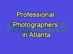 Professional Photographers in Atlanta PowerPoint Presentation, PPT - DocSlides