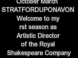 October March  STRATFORDUPONAVON Welcome to my rst season as Artistic Director of the Royal Shakespeare Company