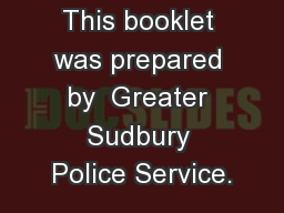 This booklet was prepared by  Greater Sudbury Police Service.