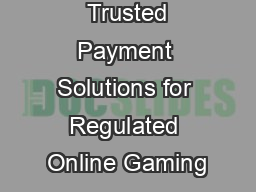 Trusted Payment Solutions for Regulated Online Gaming PDF document - DocSlides