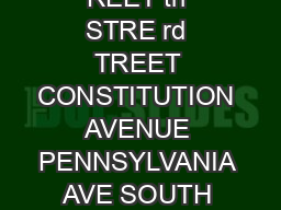 UE E STREET E STREET th STREET  th ST th STREET th ST EET th TREE th S REET th STRE rd TREET CONSTITUTION AVENUE PENNSYLVANIA AVE SOUTH PENNSYLVANIA AVE NORTH ONSTIT UE NEW YOR KAVENUE NEW YORK AVE IN