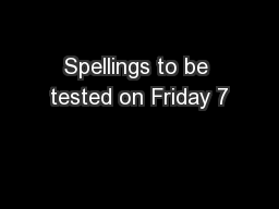 Spellings to be tested on Friday 7