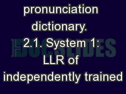 pronunciation dictionary.  2.1. System 1: LLR of independently trained