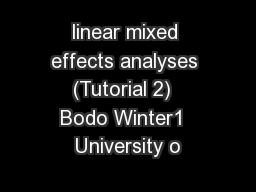 linear mixed effects analyses (Tutorial 2)  Bodo Winter1  University o