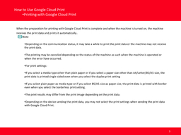 How to Use Google Cloud Print Printing with Google Cloud Print How to Use Google Cloud Print  Printing with Google Cloud Print When you send print data with Google Cloud Print the machine receives the