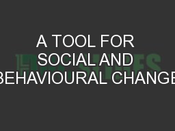 A TOOL FOR SOCIAL AND BEHAVIOURAL CHANGE