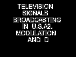 TELEVISION   SIGNALS   BROADCASTING   IN  U.S.A2.   MODULATION  AND  D