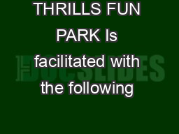 THRILLS FUN PARK Is facilitated with the following
