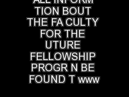 ALL INFORM TION BOUT THE FA CULTY FOR THE UTURE FELLOWSHIP PROGR N BE FOUND T www