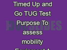 Ce nters for Disease Co nt rol and Pr ev ention Patient Date Time AM PM The Timed Up and Go TUG Test Purpose To assess mobility Equipment A stopwatch Directions Patients wear their regular footwear a