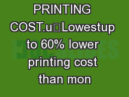 60% LOWER PRINTING COST.uLowestup to 60% lower printing cost than mon